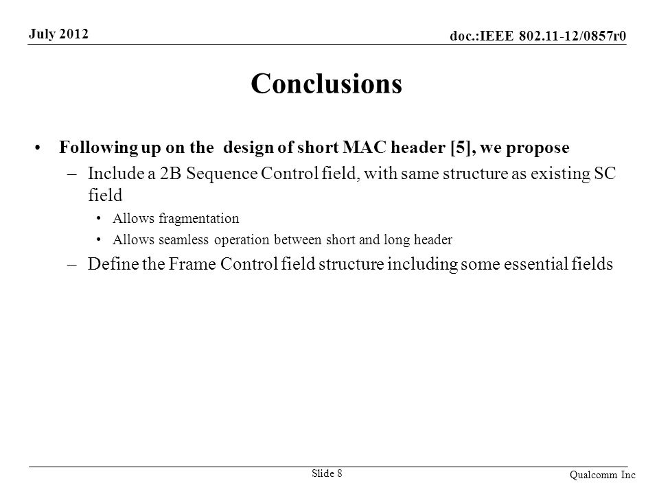 Conclusions Following up on the design of short MAC header [5], we propose.